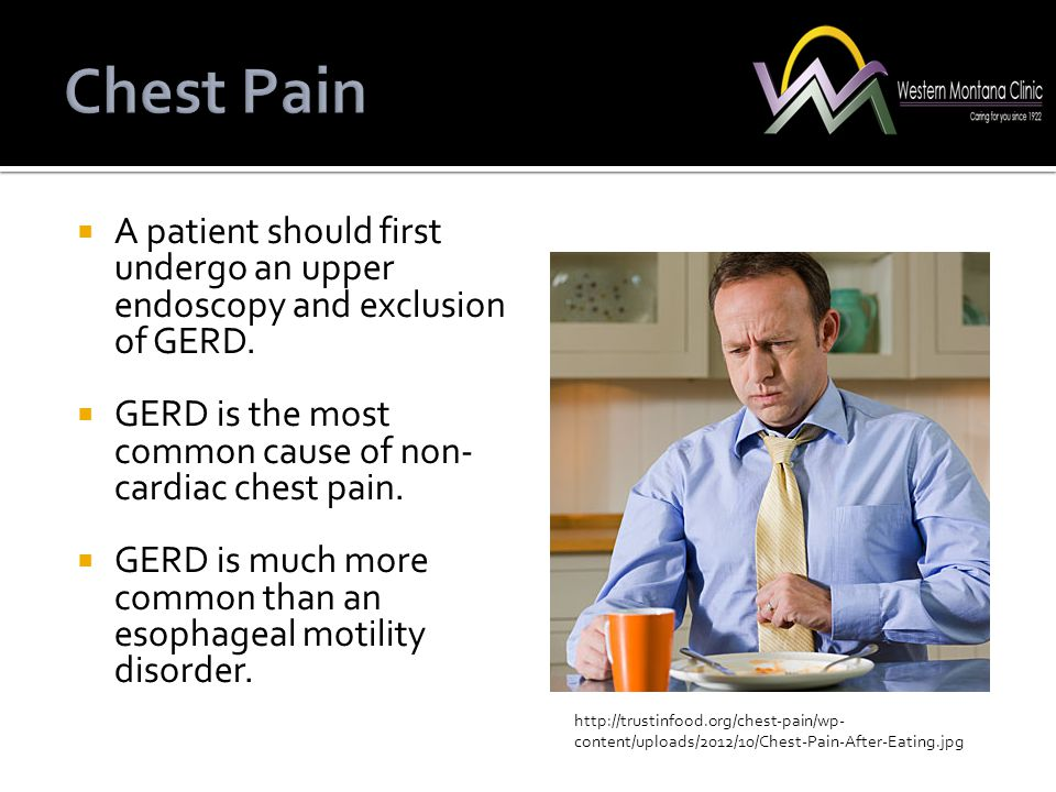 Chest Pain A patient should first undergo an upper endoscopy and exclusion of GERD. GERD is the most common cause of non-cardiac chest pain.