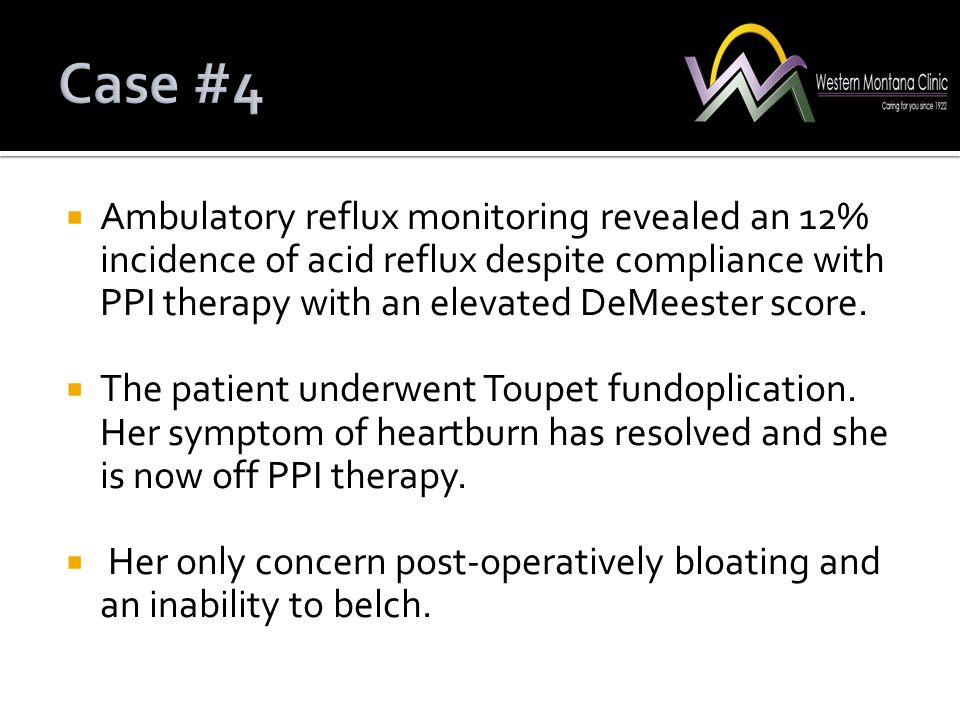 Case #4 Ambulatory reflux monitoring revealed an 12% incidence of acid reflux despite compliance with PPI therapy with an elevated DeMeester score.