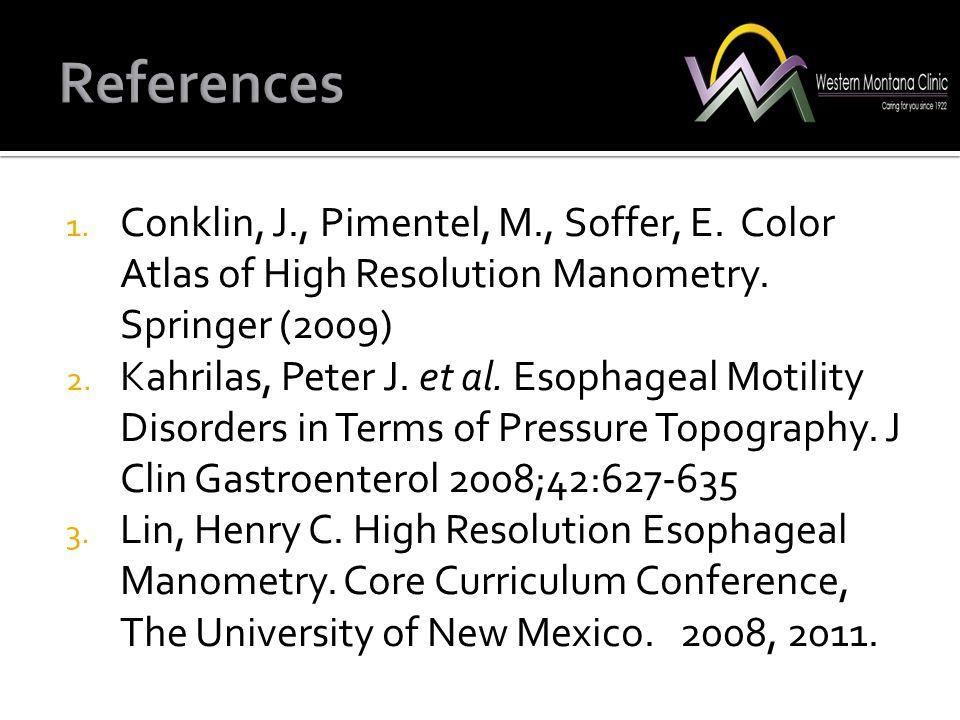 References Conklin, J., Pimentel, M., Soffer, E. Color Atlas of High Resolution Manometry. Springer (2009)