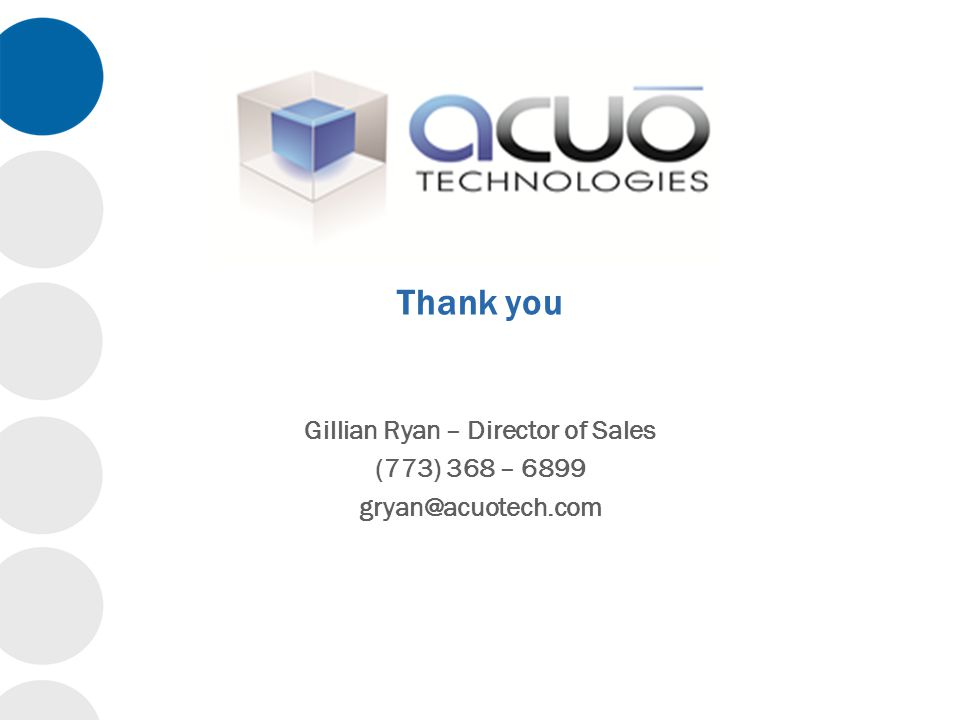 Gillian Ryan – Director of Sales (773) 368 – 6899 gryan@acuotech.com