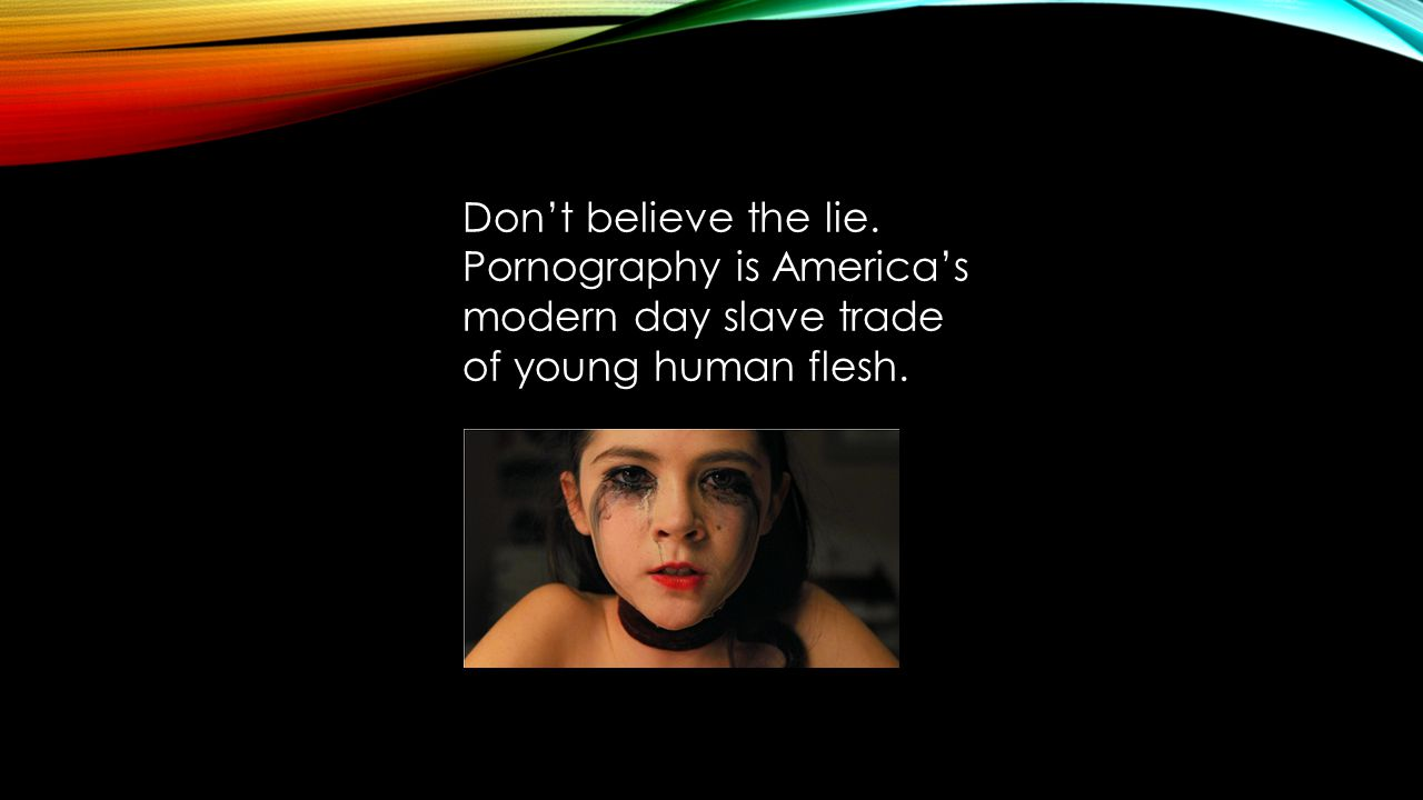 Don't believe the lie. Pornography is America's