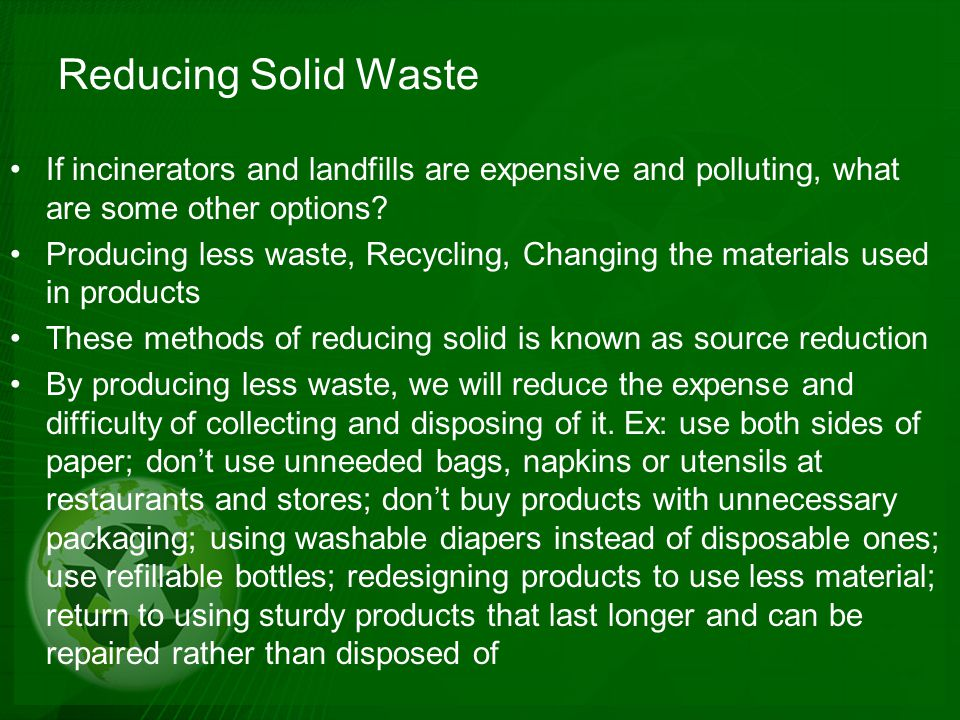 Reducing Solid Waste If incinerators and landfills are expensive and polluting, what are some other options