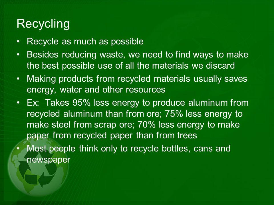 Recycling Recycle as much as possible