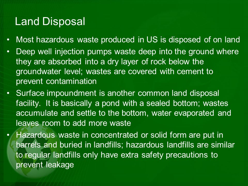 Land Disposal Most hazardous waste produced in US is disposed of on land.