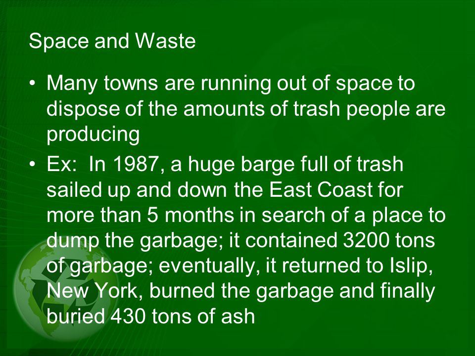 Space and Waste Many towns are running out of space to dispose of the amounts of trash people are producing.