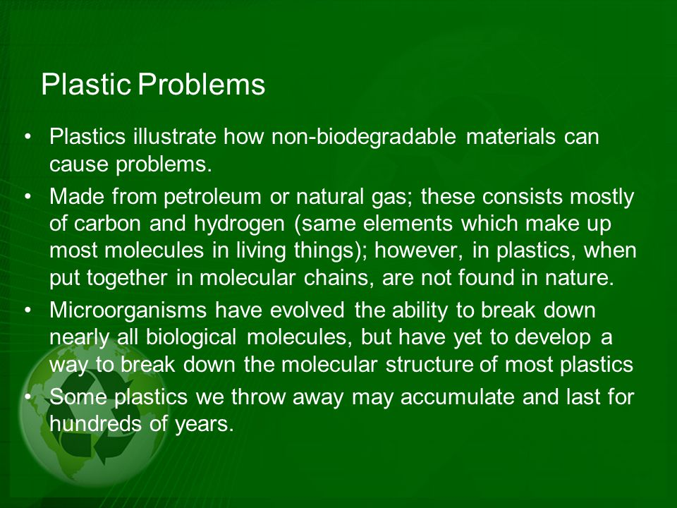 problems of non biodegradable waste People think that biodegradable is good and non-biodegradable is bad that's all they see, said chris goodall, environmental analyst and author of how to live a low-carbon lifestyle.
