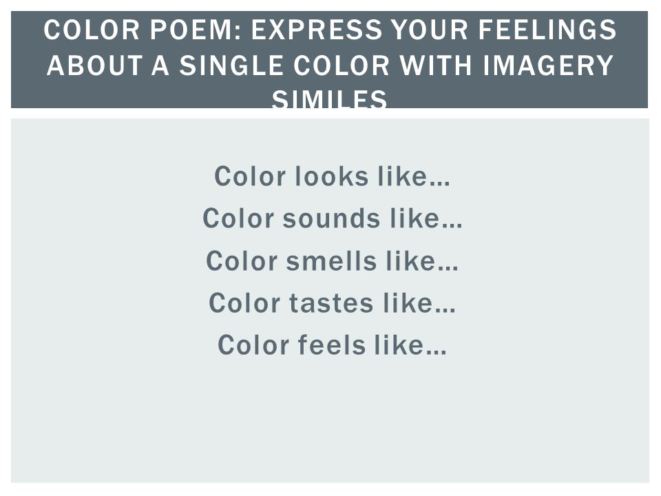 Color poem: express your feelings about a single color with imagery similes