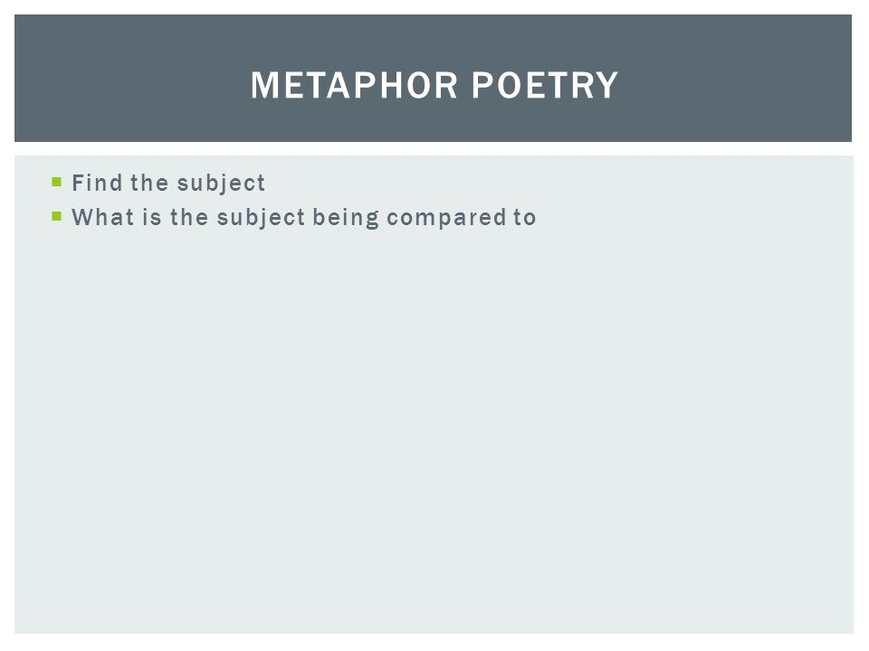 Metaphor Poetry Find the subject What is the subject being compared to