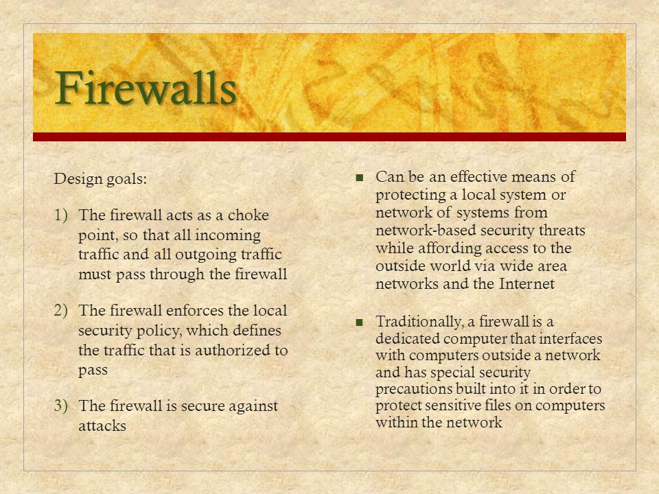 Firewalls Design goals:
