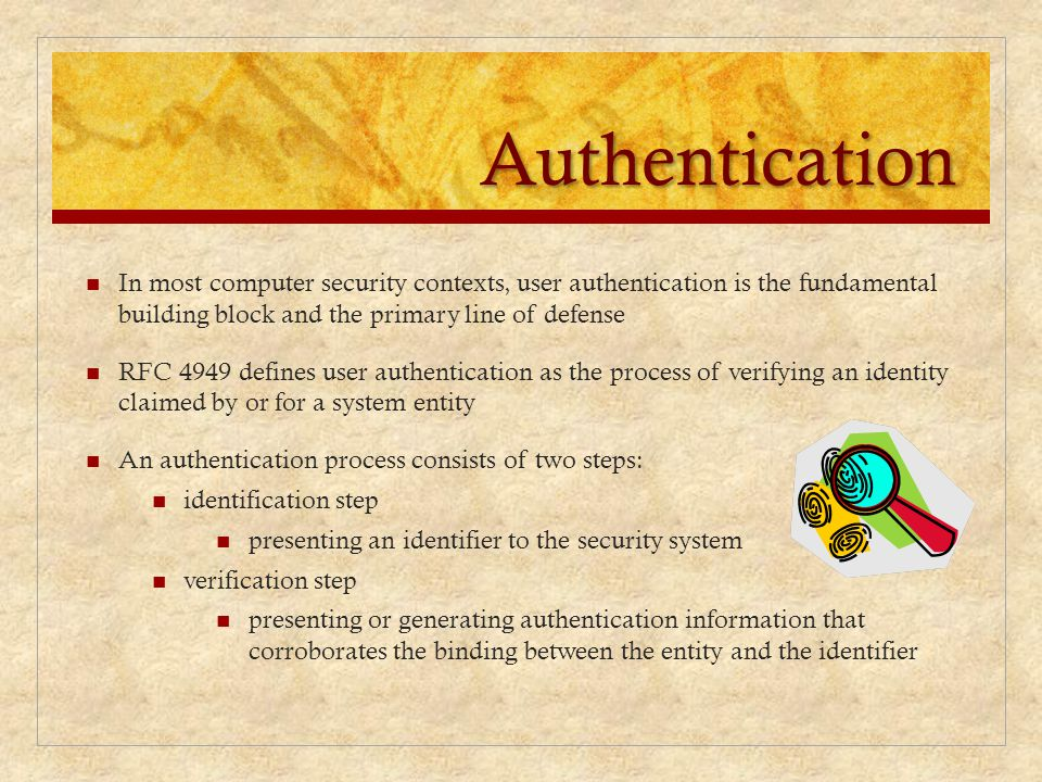 Authentication In most computer security contexts, user authentication is the fundamental building block and the primary line of defense.