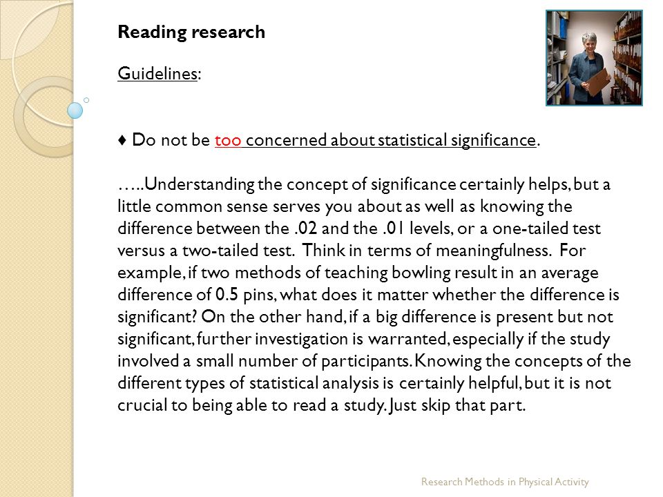 ♦ Do not be too concerned about statistical significance.