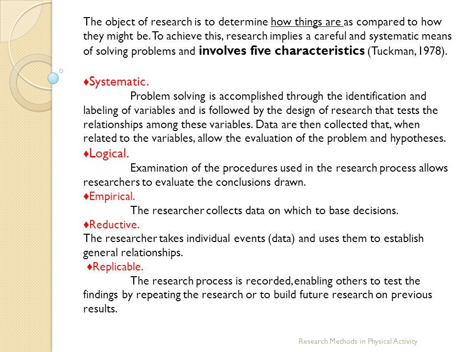 The researcher collects data on which to base decisions. ♦Reductive.