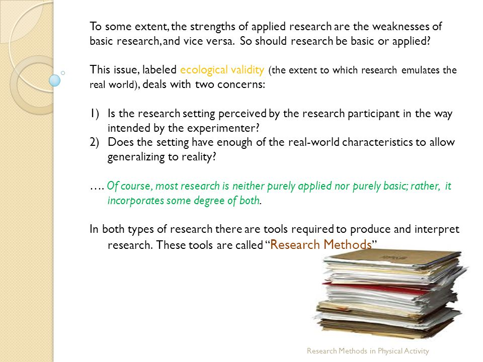 To some extent, the strengths of applied research are the weaknesses of basic research, and vice versa. So should research be basic or applied