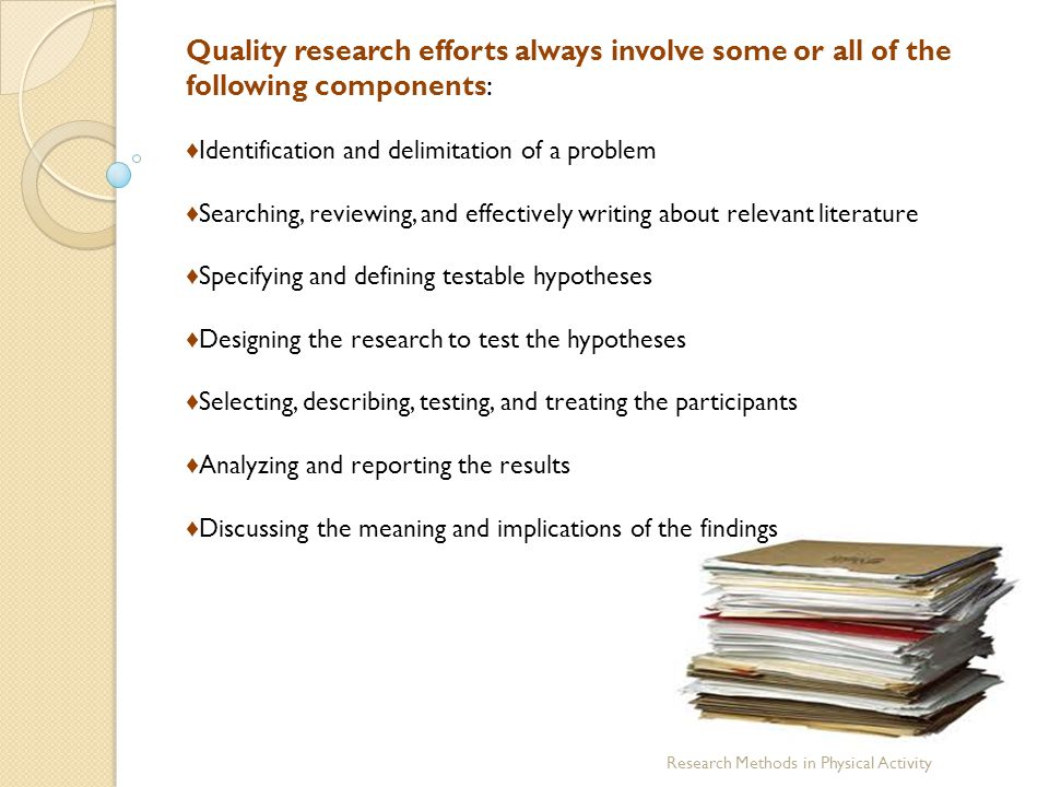Quality research efforts always involve some or all of the following components: