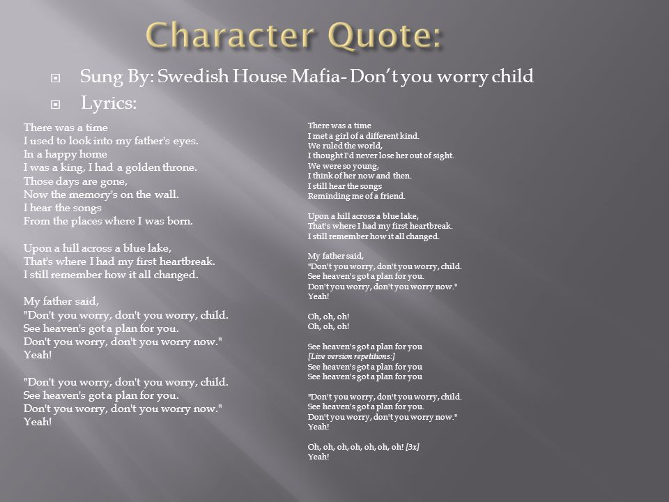 Character Quote: Sung By: Swedish House Mafia- Don't you worry child