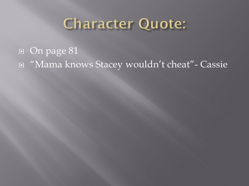 Character Quote: On page 81 Mama knows Stacey wouldn't cheat - Cassie
