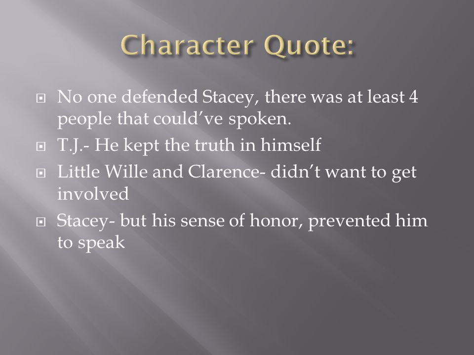 Character Quote: No one defended Stacey, there was at least 4 people that could've spoken. T.J.- He kept the truth in himself.