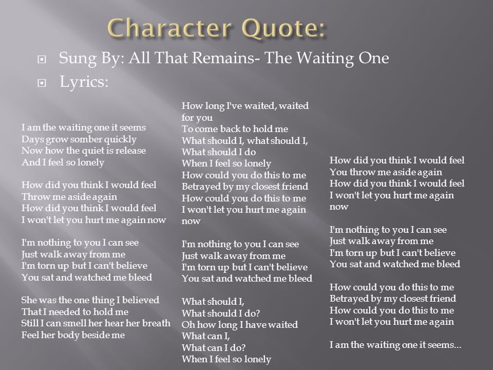 Character Quote: Sung By: All That Remains- The Waiting One Lyrics: