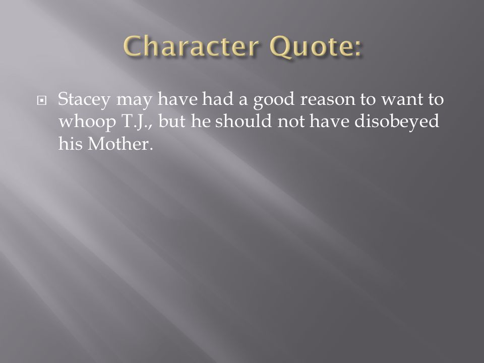 Character Quote: Stacey may have had a good reason to want to whoop T.J., but he should not have disobeyed his Mother.