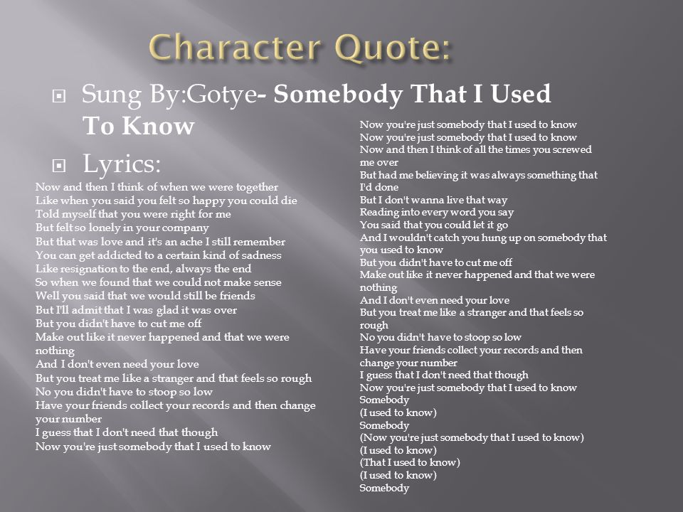 Character Quote: Sung By:Gotye- Somebody That I Used To Know Lyrics: