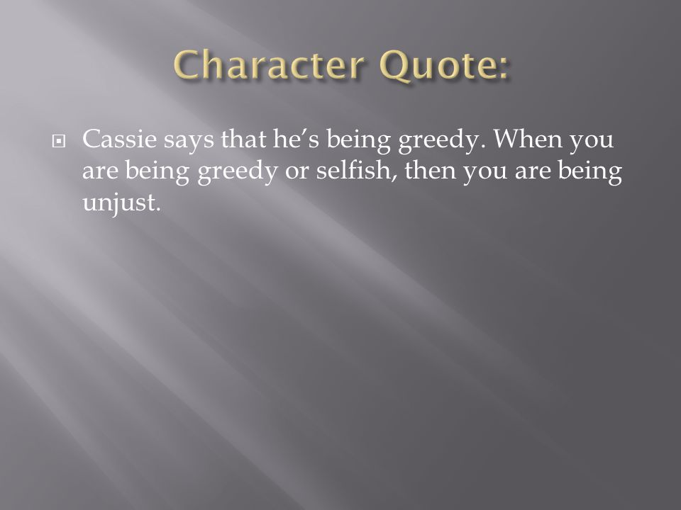 Character Quote: Cassie says that he's being greedy.