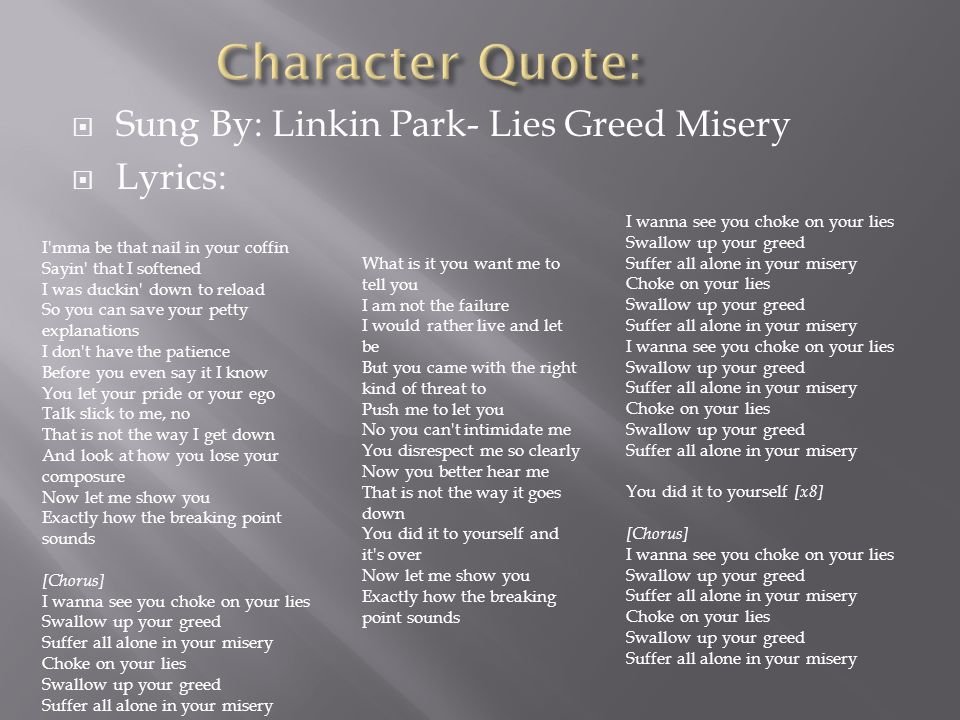 Character Quote: Sung By: Linkin Park- Lies Greed Misery Lyrics:
