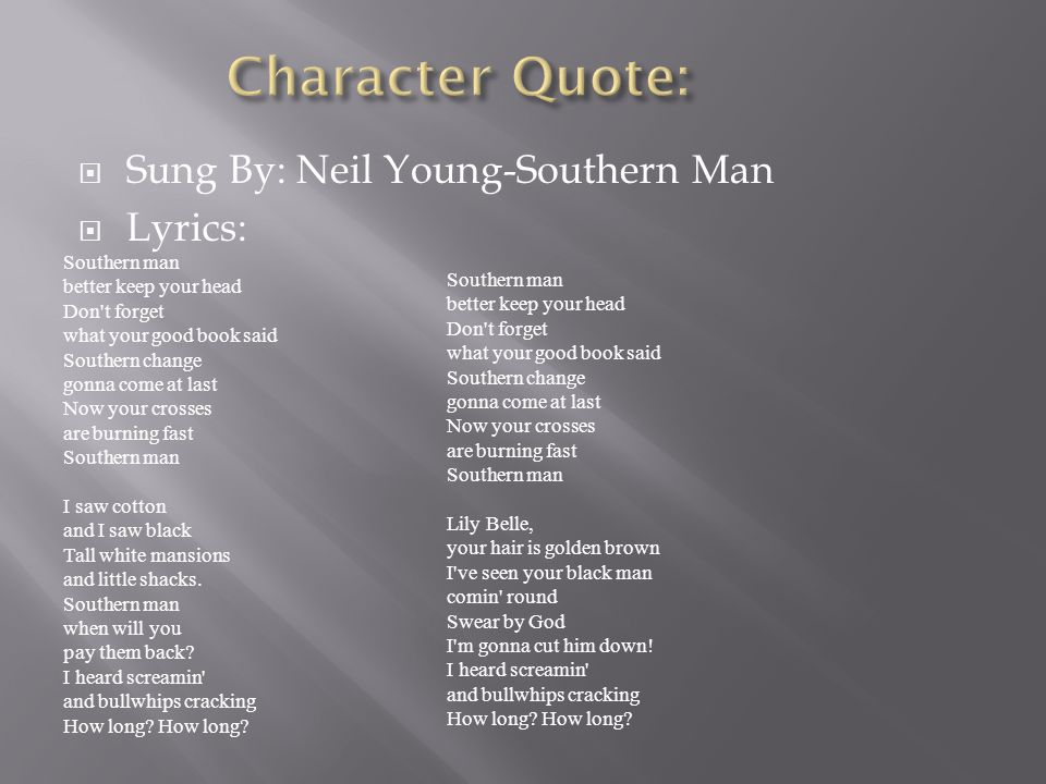Character Quote: Sung By: Neil Young-Southern Man Lyrics: