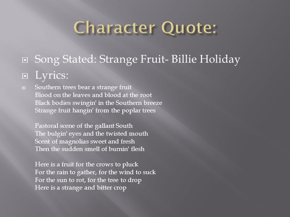 Character Quote: Song Stated: Strange Fruit- Billie Holiday Lyrics:
