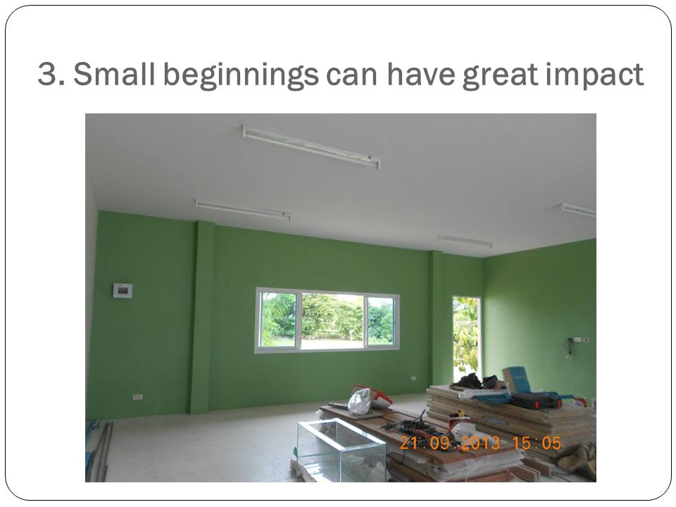 3. Small beginnings can have great impact