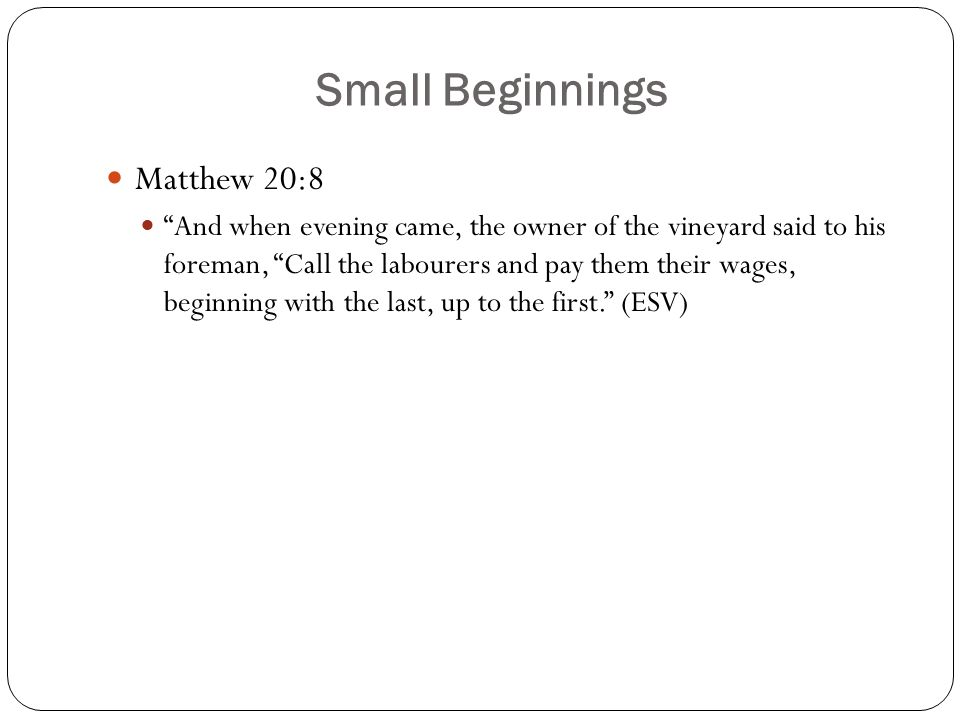 Small Beginnings Matthew 20:8