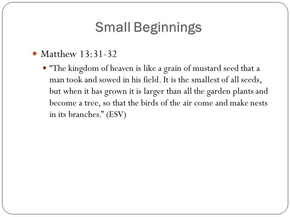 Small Beginnings Matthew 13:31-32