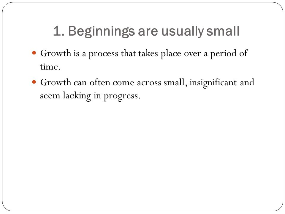 1. Beginnings are usually small