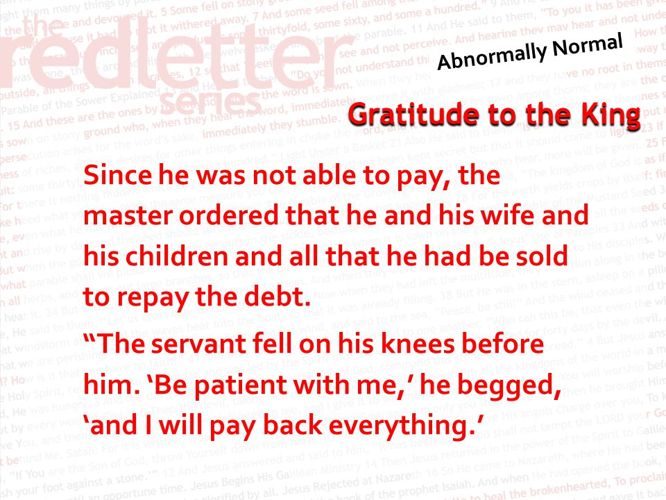 Since he was not able to pay, the master ordered that he and his wife and his children and all that he had be sold to repay the debt.
