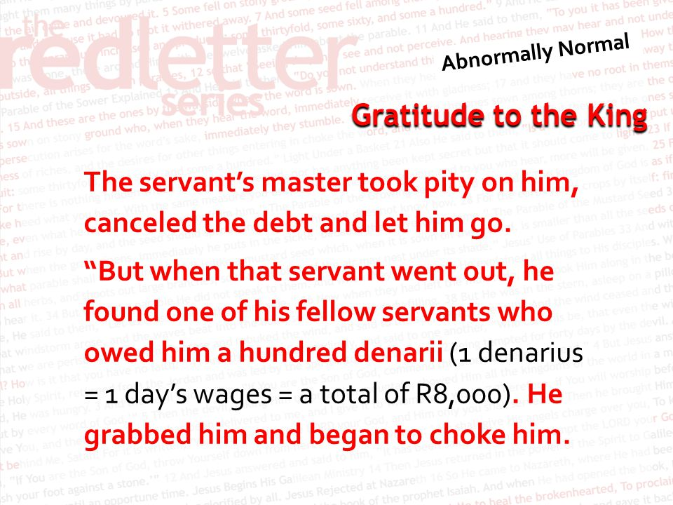 The servant's master took pity on him, canceled the debt and let him go.