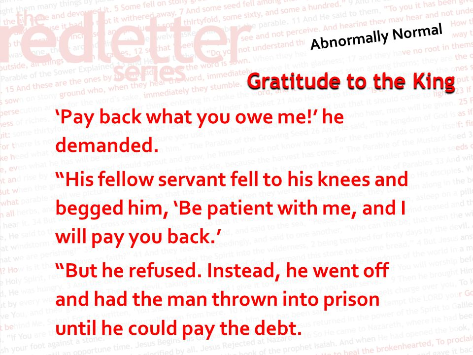 'Pay back what you owe me. ' he demanded