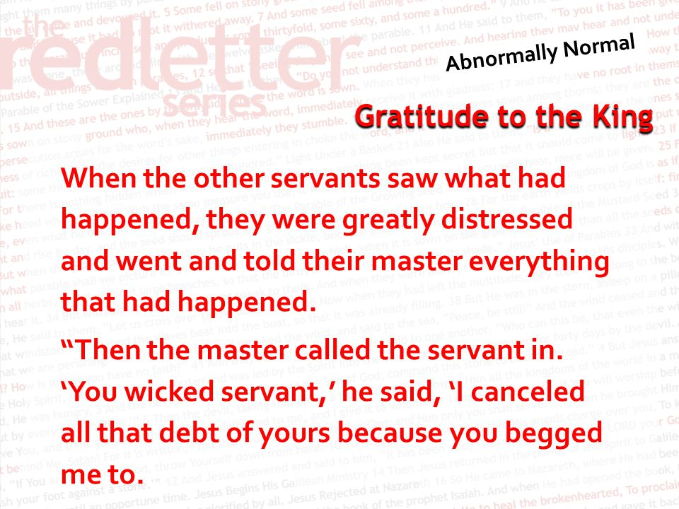 When the other servants saw what had happened, they were greatly distressed and went and told their master everything that had happened.