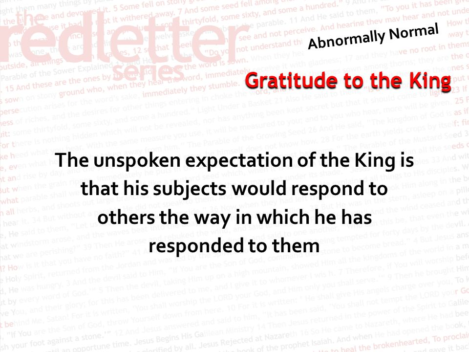 The unspoken expectation of the King is that his subjects would respond to others the way in which he has responded to them