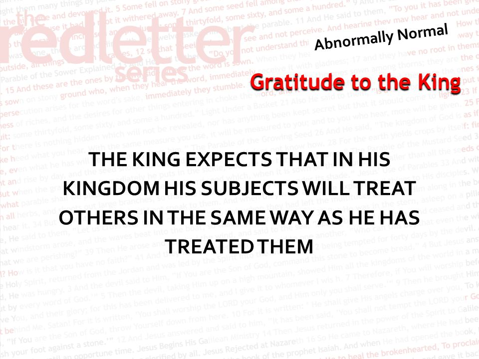THE KING EXPECTS THAT IN HIS KINGDOM HIS SUBJECTS WILL TREAT OTHERS IN THE SAME WAY AS HE HAS TREATED THEM