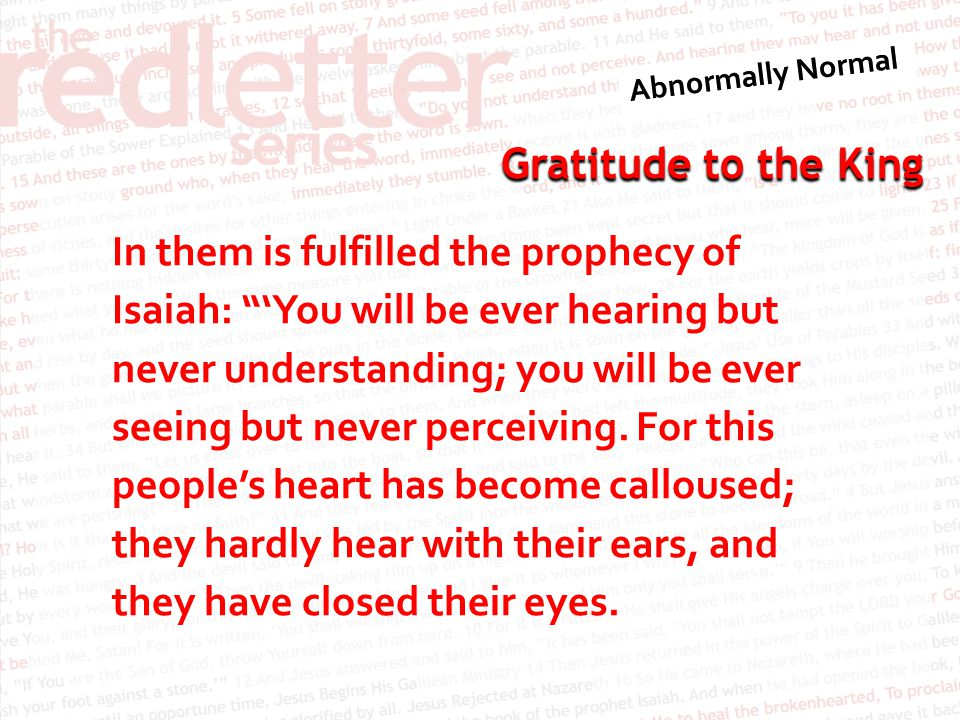 In them is fulfilled the prophecy of Isaiah: 'You will be ever hearing but never understanding; you will be ever seeing but never perceiving.