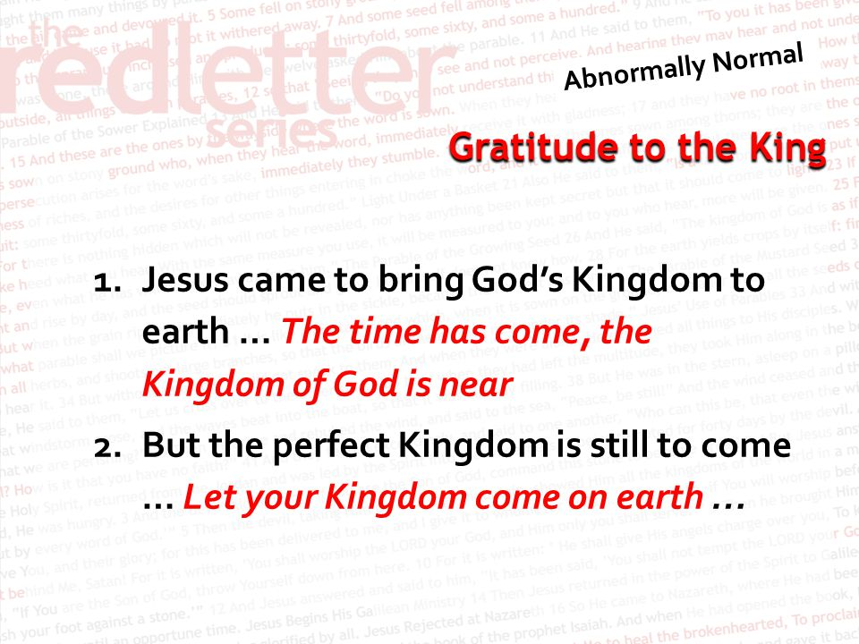 Jesus came to bring God's Kingdom to earth … The time has come, the Kingdom of God is near