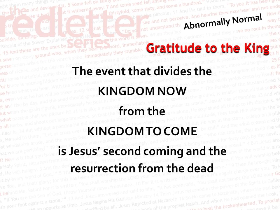 The event that divides the KINGDOM NOW from the KINGDOM TO COME is Jesus' second coming and the resurrection from the dead