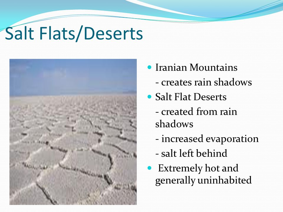Salt Flats/Deserts Iranian Mountains - creates rain shadows