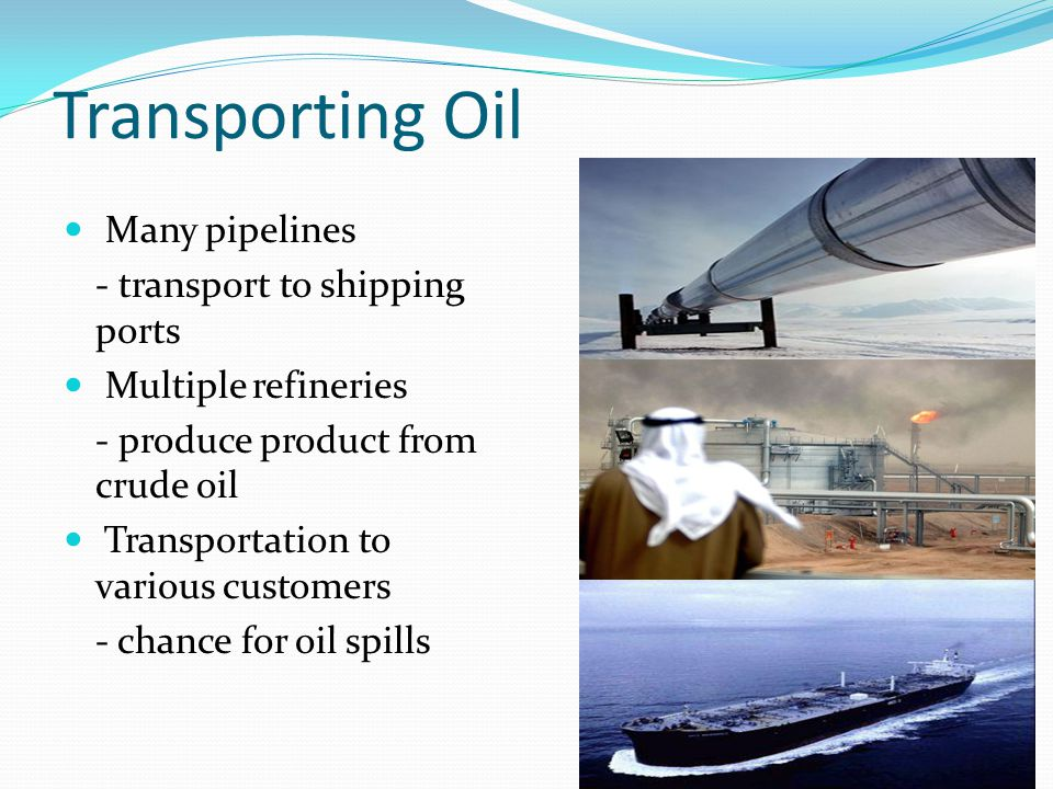 Transporting Oil Many pipelines - transport to shipping ports