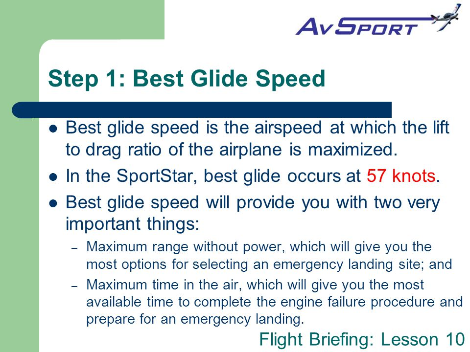 Step 1: Best Glide Speed Best glide speed is the airspeed at which the lift to drag ratio of the airplane is maximized.