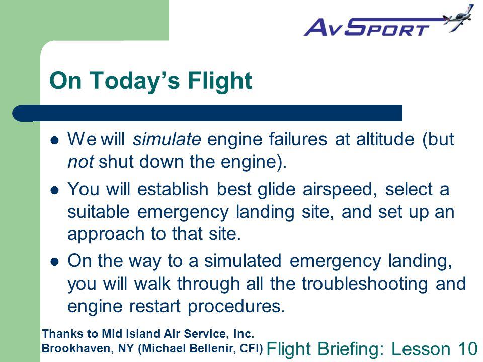 On Today's Flight We will simulate engine failures at altitude (but not shut down the engine).