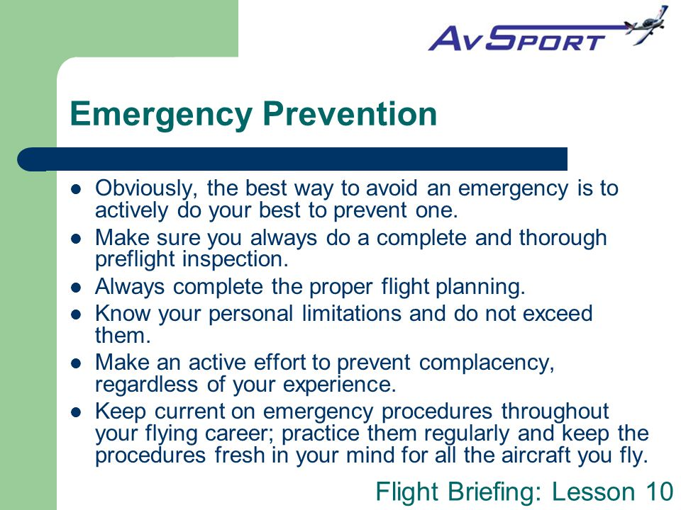 Emergency Prevention Obviously, the best way to avoid an emergency is to actively do your best to prevent one.