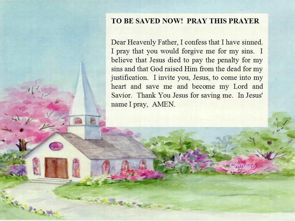 TO BE SAVED NOW! PRAY THIS PRAYER