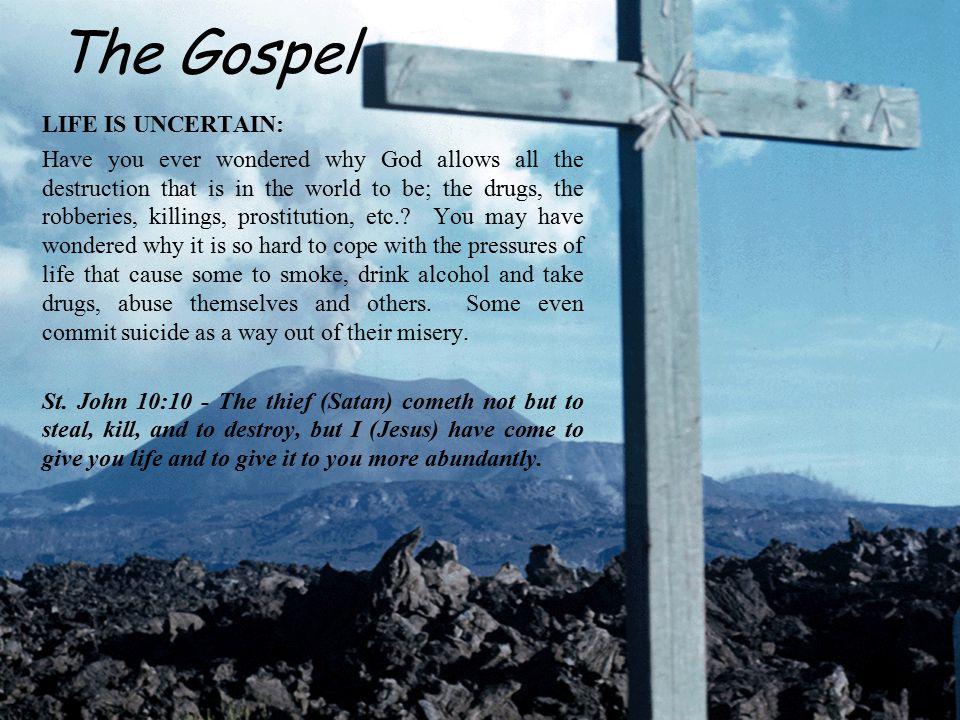 The Gospel LIFE IS UNCERTAIN: