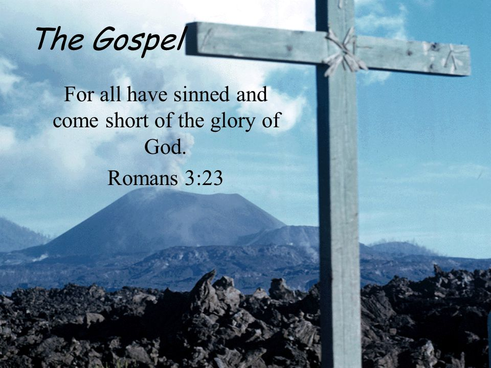 For all have sinned and come short of the glory of God. Romans 3:23