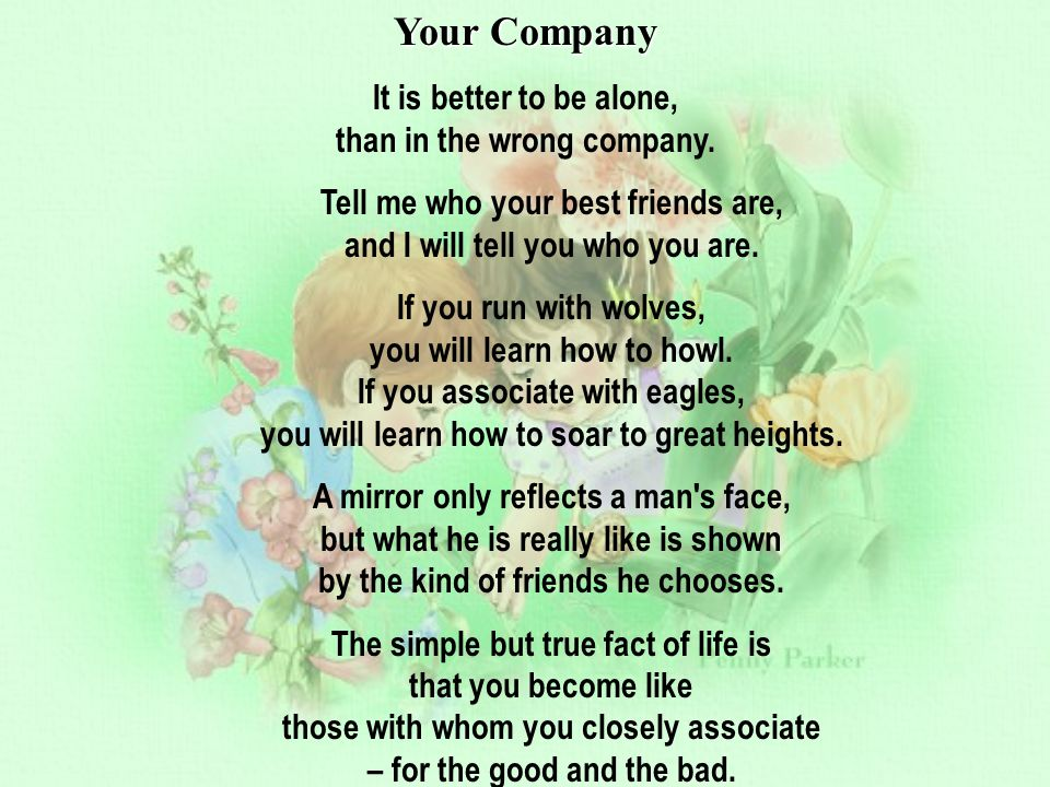 Your Company It is better to be alone, than in the wrong company.